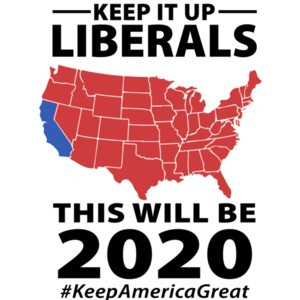 Keep it up liberals - this will be 2020 #KeepAmericaGreat - Pro Trump - Conservative T-Shirt