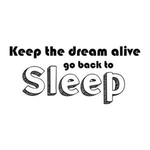 Keep The Dream Alive - Go Back To Sleep Shirt