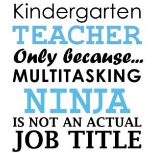 Kindergarten teacher only because multitasking ninja is not an actual job title. Funny Teacher T-Shirt