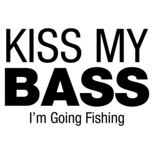 Kiss My Bass, I'm Going Fishing - Fisherman T-Shirt