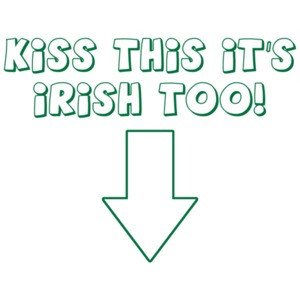 Kiss This, It's Irish Too! T-Shirt