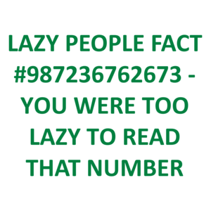 LAZY PEOPLE FACT #987236762673 - YOU WERE TOO LAZY TO READ THAT NUMBER Shirt