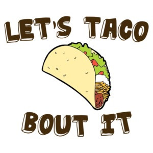 Let's Taco Bout It Shirt