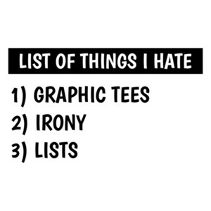 List Of Things I Hate Shirt
