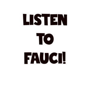 Listen to Fauci Funny Covid Shirt