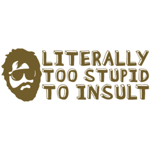Literally Too Stupid To Insult - The Hangover T-shirt