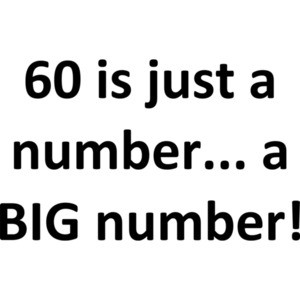 60 is just a number... a BIG number! Happy Birthday T-Shirt Shirt