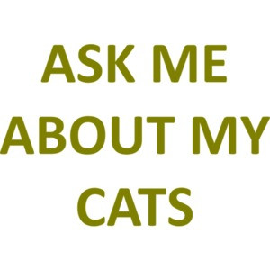 ASK ME ABOUT MY CATS Funny  Shirt
