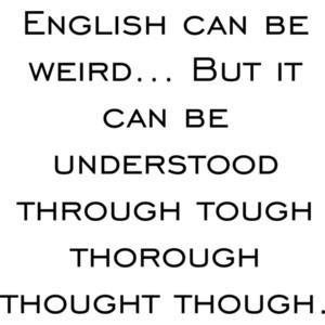 English can be weird... But it can be understood through tough thorough thought though. Funny T-Shirt