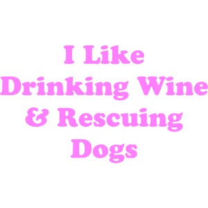 I Like Drinking Wine & Rescuing Dogs 2 Shirt
