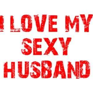 I love you sexy husband