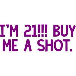 I'm 21... buy me a shot. 21 birthday Shirt
