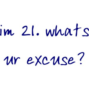 im 21. whats ur excuse? 21 birthday t-shirt Shirt