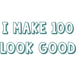 I make 100 look good - hundred 100 birthday t-shirt