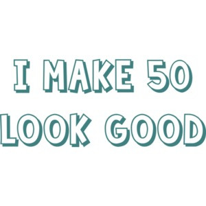I make 50 look good - fifty 50 birthday t-shirt Shirt