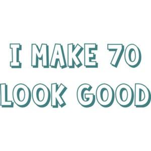 I make 70 look good - seventy 70 birthday t-shirt