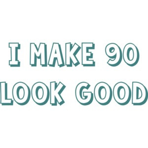 I make 90 look good - ninety 90 birthday t-shirt