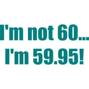I'm not 60... I'm 59.95! 60th birthday Shirt