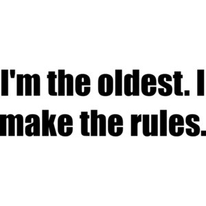 I'm the oldest. I make the rules. Sibling Shirt