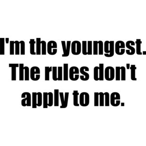 I'm the youngest. The rules don't apply to me. Sibling Shirt