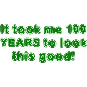 It took me 100 YEARS to look this good! - Happy Birthday Shirt