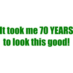 It took me 70 YEARS to look this good! - Happy Birthday Shirt