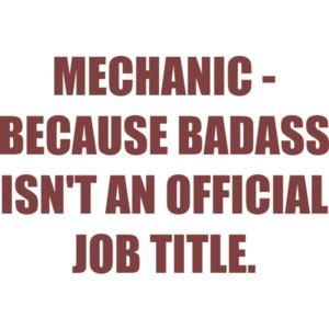 MECHANIC - BECAUSE BADASS ISN'T AN OFFICIAL JOB TITLE. - funny mechanic Shirt
