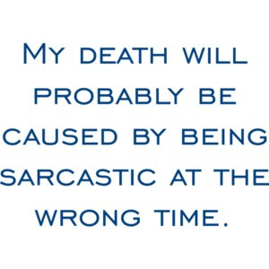 My death will probably be caused by being sarcastic at the wrong time. T-Shirt