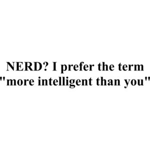 "NERD? I prefer the term ""more intelligent than you"" Funny Nerd T-Shirt Shirt"