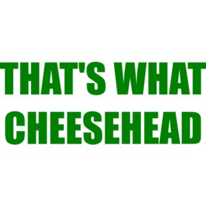 THAT'S WHAT CHEESEHEAD - Funny Green Bay Packers Shirt
