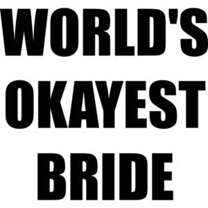 WORLD'S OKAYEST BRIDE Shirt