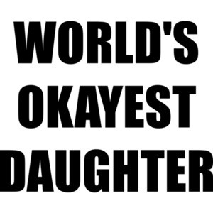 WORLD'S OKAYEST DAUGHTER Shirt