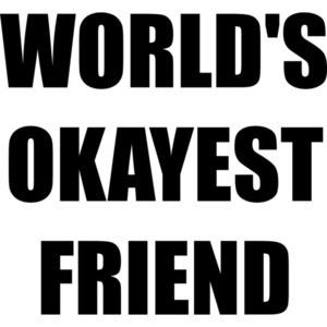 WORLD'S OKAYEST FRIEND Shirt