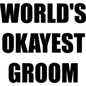 WORLD'S OKAYEST GROOM Shirt