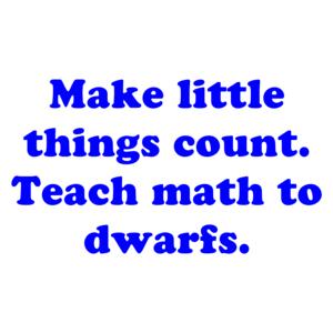 Make little things count. Teach math to dwarfs. Shirt
