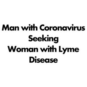 Man with Coronavirus seeking women with Lyme Disease - Coronavirus T-Shirt