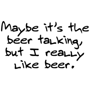 Maybe Its The Beer Talking, But I Really Like Beer Funny Shirt