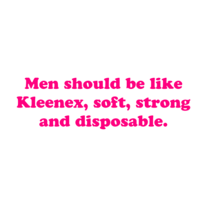 Men Should Be Like Kleenex, Soft, Strong And Disposable. Shirt