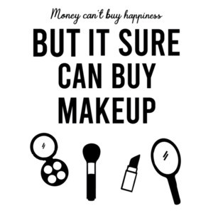 Money can't buy happiness but it sure can buy makeup - funny ladies t-shirt