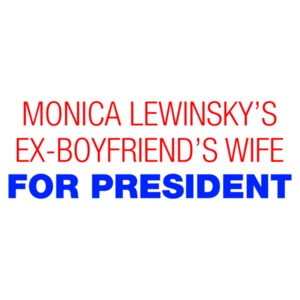 Monica Lewinsky's Ex Boyfriends Wife For President - Hillary Clinton Shirt