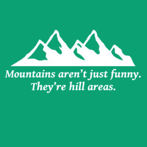 Mountains aren't just funny - they're hill areas - dad joke corny pun t-shirt