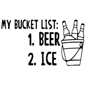 My Bucket List: 1. Beer 2. Ice T-Shirt