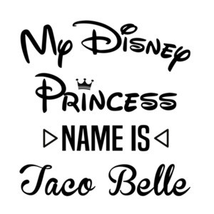 My disney princess name is Taco Belle - Funny disney t-shirt