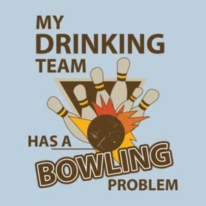 My Drinking Team Has A Bowling Problem T-shirt