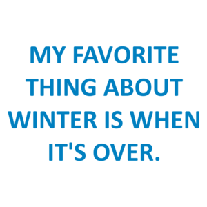 My Favorite Thing About Winter Is When It's Over. Shirt