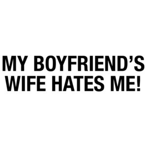 My Girlfriends Husband Hates Me T-Shirt