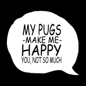 My Pugs Make Me Happy You Not So Much T-Shirt