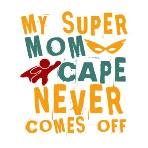 My Super Mom Cape Never Comes Out T-Shirt
