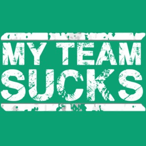 My Team Sucks - Sports Team T-Shirt