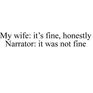 My wife: it's fine, honestly - Narrator: it was not fine - funny sarcastic marriage relationship t-shirt